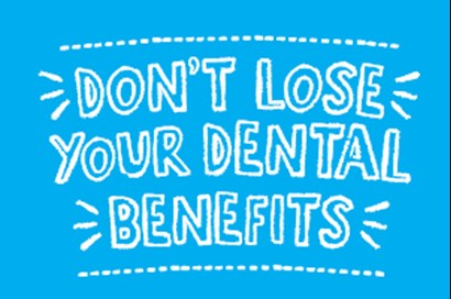 Don't Lose Your Dental Benefits IMAGE